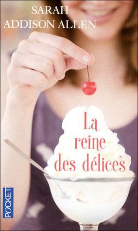 La reine des délices  by  Sarah Addison Allen