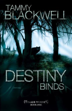 Destiny Binds (Timber Wolves Trilogy, #1) Tammy Blackwell