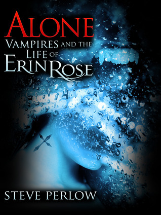 Alone (Vampires and the Life of Erin Rose, #1)  by  Steve Perlow