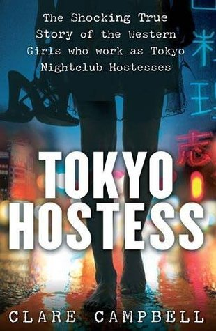 Tokyo Hostess: Inside the Shocking World of Tokyo Nightclub Hostessing  by  Clare Campbell