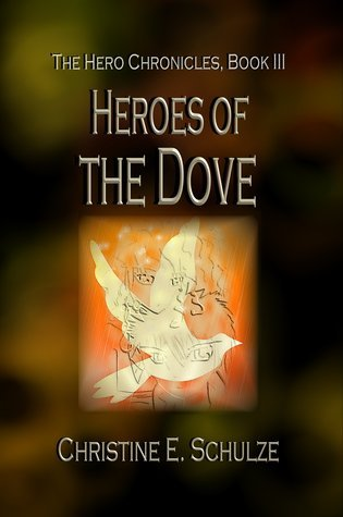 Heroes of the Dove (The Hero Chronicles #3) Christine E. Schulze