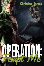 Operation: Tempt Me  by  Christina James