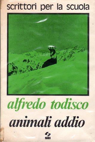 Animali addio  by  Alfredo Todisco