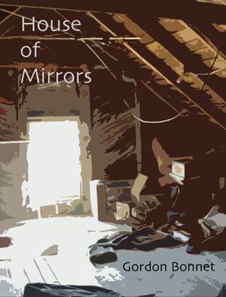 House of Mirrors Gordon Bonnet