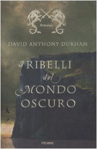 I ribelli del mondo oscuro  by  David Anthony Durham