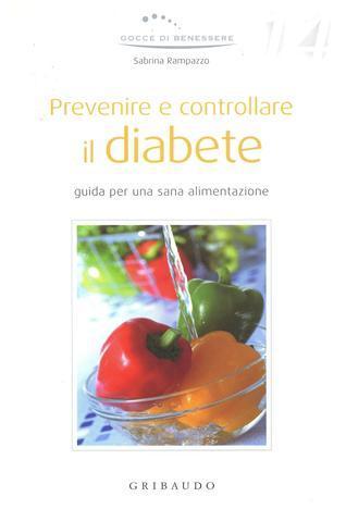 Prevenire e controllare il diabete: Guida per una sana alimentazione Sabrina Rampazzo