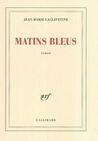 Matins bleus  by  Jean-Marie Laclavetine