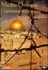 Medio Oriente. Lepicentro della storia  by  Ferdinando Schettino