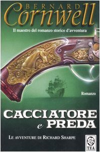 Cacciatore e preda  by  Bernard Cornwell