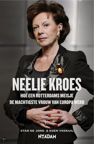Neelie Kroes: Hoe een Rotterdams meisje de machtigste vrouw van Europa werd  by  Stan de Jong