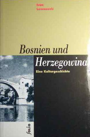 Bosnien und Herzegowina: Eine Kulturgeschichte Ivan Lovrenović
