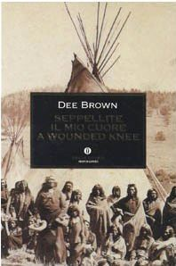 Seppellite il mio cuore a Wounded Knee  by  Dee Brown