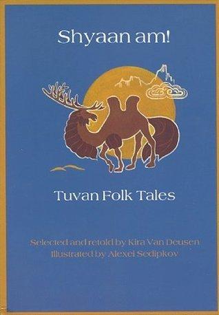 Shyaan Am!: Tuvan Folk Tales  by  Kira Van Deusen