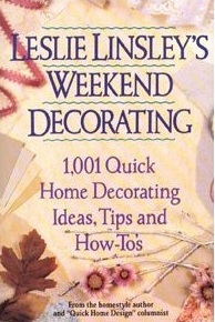 Leslie Linsleys Weekend Decorating: 1,001 Quick Home Decorating Ideas, Tips, and How-Tos  by  Leslie Linsley