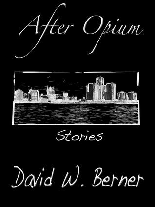 After Opium: Stories David W. Berner