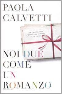 Noi due come un romanzo  by  Paola Calvetti