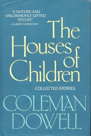 The Houses of Children: Collected Stories Coleman Dowell