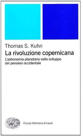 La rivoluzione copernicana, Lastronomia planetaria nello sviluppo del pensiero occidentale  by  Thomas S. Kuhn