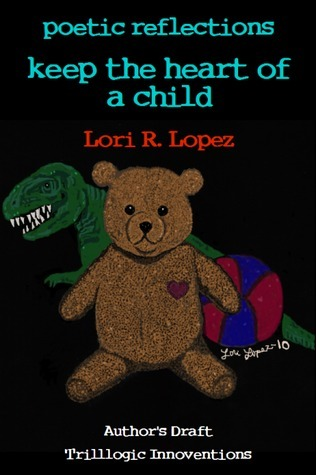 Poetic Reflections:  Keep The Heart Of A Child Lori R. Lopez