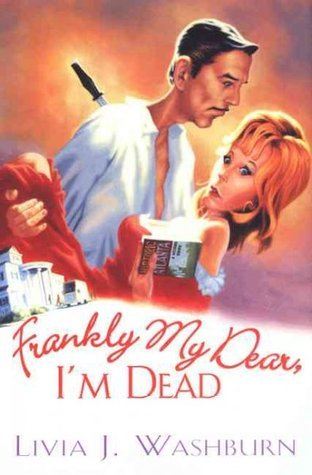 Frankly My Dear, Im Dead (A Delilah Dickinson Literary Tour Mystery, #1) Livia J. Washburn
