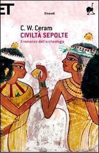 Civiltà sepolte: Il romanzo dellarcheologia C.W. Ceram