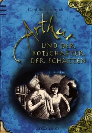 Arthur und der Botschafter der Schatten (Arthur, #2)  by  Gerd Ruebenstrunk