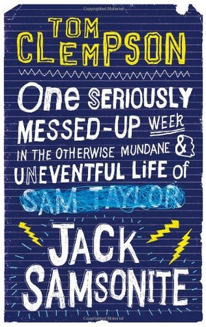 One Seriously Messed-Up Week in the Otherwise Mundane and Uneventful Life of Jack Samsonite (Jack Samsonite, #1) Tom Clempson