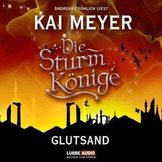 Glutsand (Die Sturmkönige,#3)  by  Kai Meyer