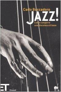 Jazz! Come comporre una discoteca di base Carlo Boccadoro