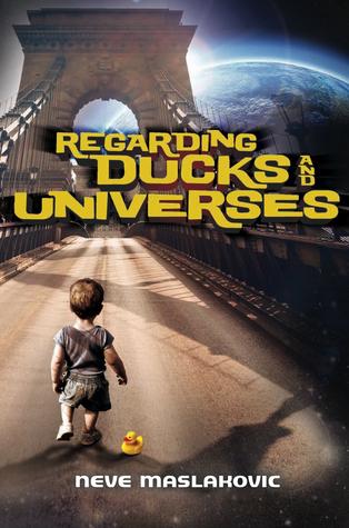 Regarding Ducks and Universes  by  Neve Maslakovic