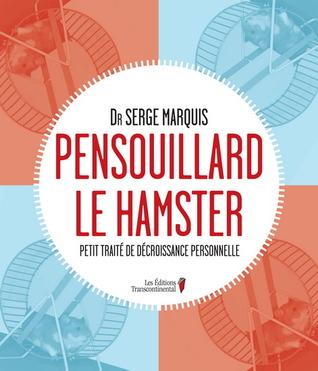 Pensouillard le hamster: Petit traité de décroissance personnelle  by  Serge Marquis
