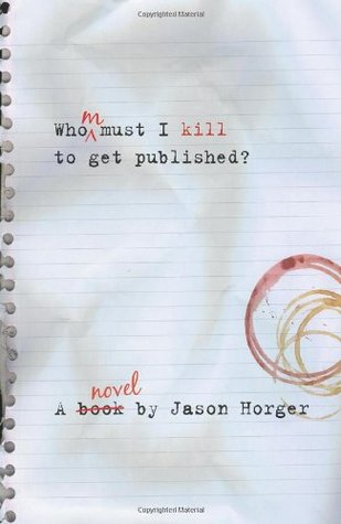 Whom Must I Kill to Get Published Jason R. Horger