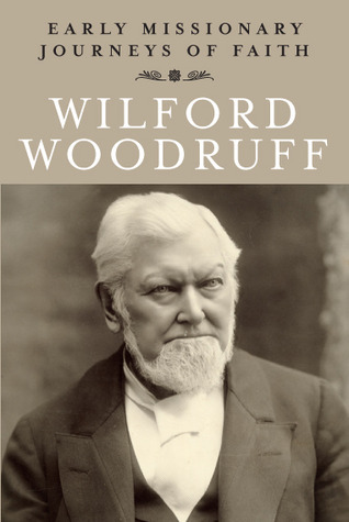 Early Missionary Journeys of Faith: Wilford Woodruff  by  Wilford Woodruff