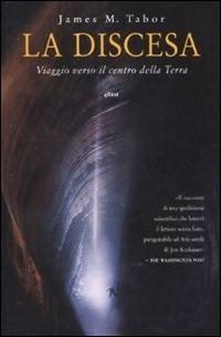 La discesa. Viaggio verso il centro della terra  by  James M. Tabor