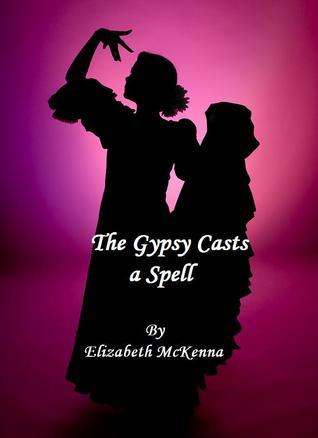 The Gypsy Casts a Spell Elizabeth McKenna