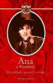 Un război, un exil, o viață Regina Ana a României