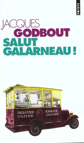 Salut Galarneau!  by  Jacques Godbout