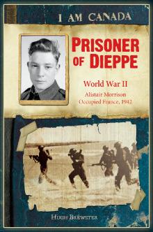 Prisoner of Dieppe: World War II, Alistair Morrison, Occupied France, 1942  by  Hugh Brewster