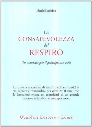 La consapevolezza del respiro: un manuale per il principiante serio Buddhadasa Bhikkhu