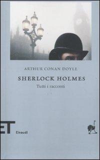 Sherlock Holmes: Tutti i racconti  by  Arthur Conan Doyle