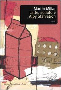 Latte, solfato e Alby Starvation Martin Millar