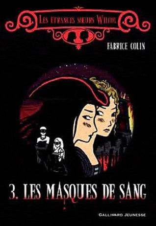 Les masques de sang (Les étranges soeurs Wilcox, #3) Fabrice Colin