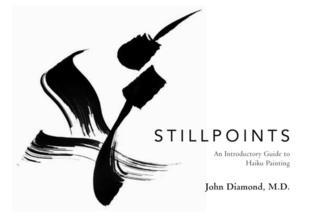 Stillpoints: An Introductory Guide to Haiku Painting  by  John  Diamond