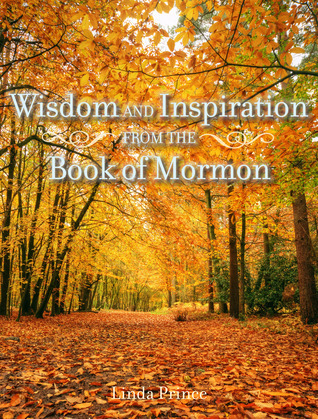 Wisdom and Inspiration from the Book of Mormon Leigh Brown