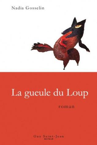 La gueule du Loup Nadia Gosselin