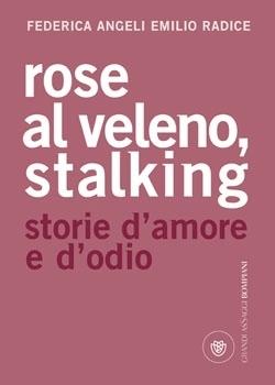 Rose al veleno. Stalking, storie e racconti damore e dodio Federica Angeli