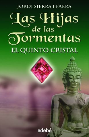 El Quinto Cristal (Las Hijas de Las Tormentas, #3)  by  Jordi Sierra i Fabra