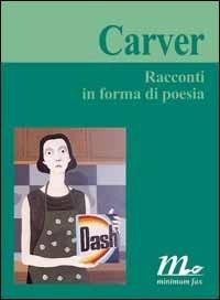 Racconti in forma di poesia Raymond Carver