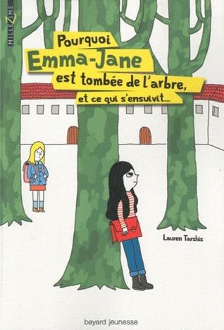 Pourquoi Emma-Jane est tombée de larbre, et ce qui sensuivit...  by  Lauren Tarshis