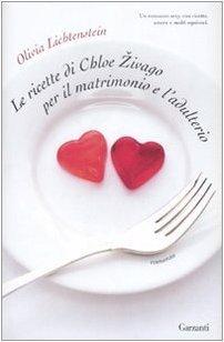 Le ricette di Chloe Zivago per il matrimonio e ladulterio Olivia Lichtenstein